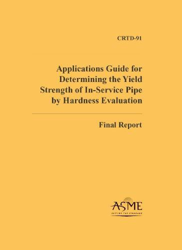Applications Guide for Determining the Yield Strength of In-service Pipe by Hardness Evaluation: Final Report (CRTD Center for Research and Technology Development)