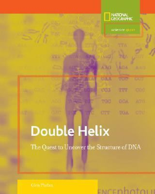 Double Helix The Quest to Uncover the Structure of DNA