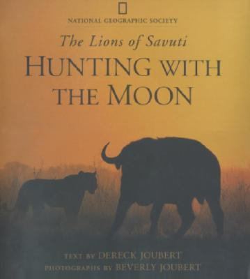 Hunting With the Moon The Lions of Savuti