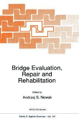 Bridge Evaluation, Repair and Rehabilitation Proceedings of the NATO Advanced Research Workshop on Bridge Evaluation, Repair, and Rehabilitation, Baltimore, Maryland, Usa, April 30-May 2, 1990