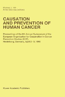 Causation and Prevention of Human Cancer Proceedings of the 8th Annual Symposium of the European Organization for Cooperation in Cancer Prevention