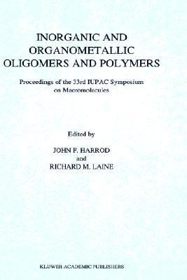 Inorganic and Organometallic Oligomers and Polymers Proceedings of the 33rd Iupac Symposium on Macromolecules