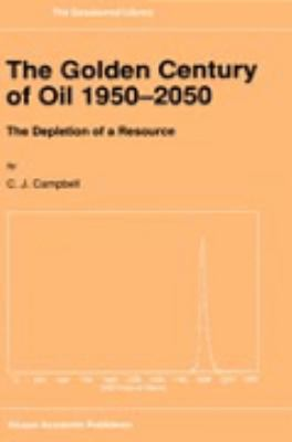 Golden Century of Oil 1950-2050 The Depletion of a Resource