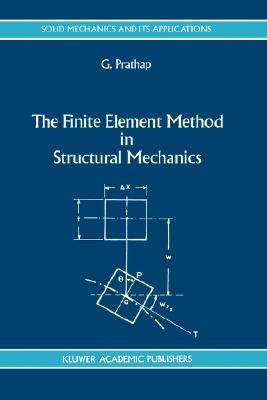 Finite Element Method in Structural Mechanics Principles and Practice of Design of Field-Consistent Elements for Structural and Solid Mechanics