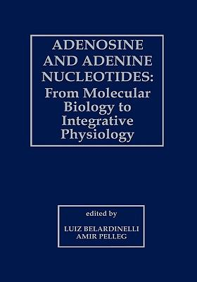 Adenosine and Adenine Nucleotides From Molecular Biology to Integrative Physiology