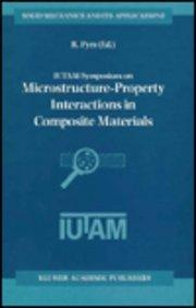 IUTAM Symposium on Microstructure-Property Interactions in Composite Materials (Solid Mechanics and Its Applications)