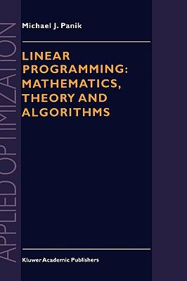 Linear Programming Mathematics, Theory and Algorithms