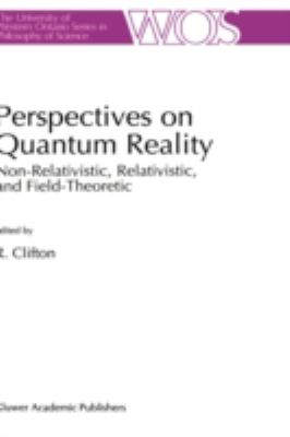 Perspectives on Quantum Reality Non-Relativistic, Relativistic, and Field-Theoretic