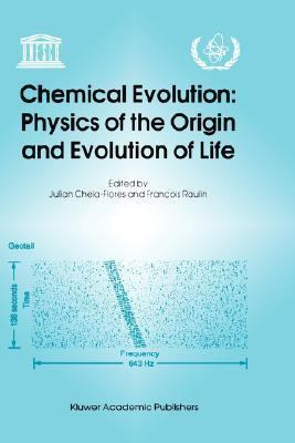 Chemical Evolution Physics of the Origin and Evolution of Life  Proceedings of the Fourth Trieste Conference on Chemical Evolution, Trieste, Italy, 4-8 September 1995
