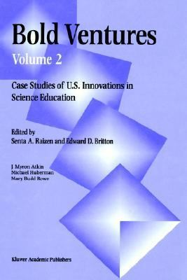 Bold Ventures Case Studies of U.S. Innovations in Science Education