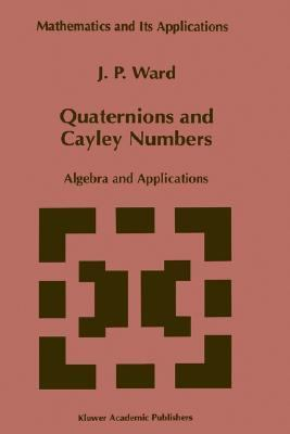 Quaternions and Cayley Numbers Algebra and Applications