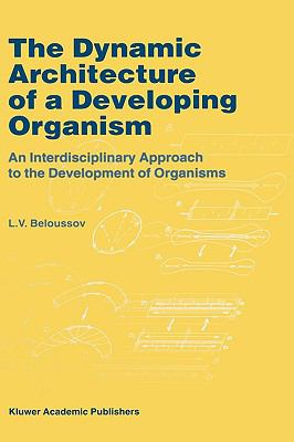 Dynamic Architecture of a Developing Organism An Interdisciplinary Approach to the Development of Organisms