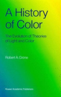 History of Color: The Evolution of Theories of Light and Color - Robert A. Crone - Hardcover
