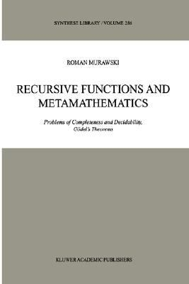 Recursive Functions and Metamathematics Problems of Completeness and Decidability, Godel's Theorums