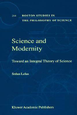 Science and Modernity Toward an Integral Theory of Science