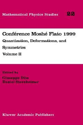 Conference Moshe Flato 1999 Quantization, Deformations, and Symmetries