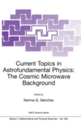 Current Topics in Astrofundamental Physics The Cosmic Microwave Background. Proceedings of the NATO Advanced Study Institute, Erice, Ettore Majorana Centre, Italy, 5-16 December 1999