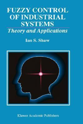 Fuzzy Control of Industrial Systems Theory and Applications