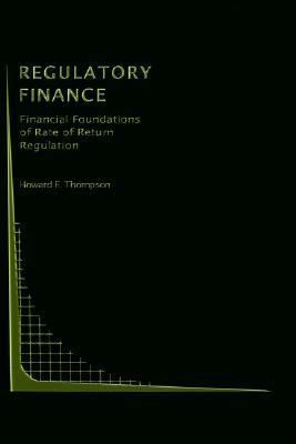 Regulatory Finance Financial Foundations of Rate of Return Regulation