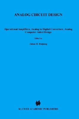 Analog Circuit Design Operational Amplifiers, Analog to Digital Converters, Analog Computer Aided Design