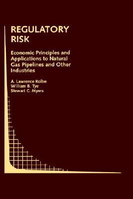 Regulatory Risk Economic Principles and Applications to Natural Gas Pipelines and Other Industries