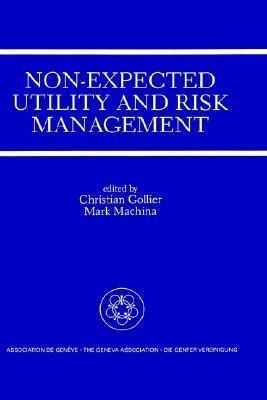 Non-Expected Utility and Risk Management A Special Issue of the Geneva Papers on Risk and Insurance Theory
