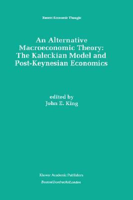 Alternative Macroeconomic Theory The Kaleckian Model and Post-Keynesian Economics