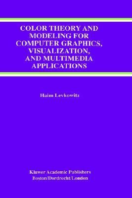 Color Theory and Modeling for Computer Graphics, Visualization, and Multimedia Applications