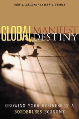 Global Manifest Destiny Growing Your Business in a Borderless Economy
