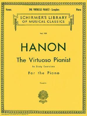 Hanon: The Virtuoso Pianist in Sixty Exercises for the Piano for the Acquirement of Agility, Independence, Strength, and Perfect Evenness: Complete (Schirmer's Library of Musical Classics, Vol. 925)