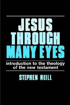 Jesus through Many Eyes: Introduction to the Theology of the New Testament - Stephen Neill - Paperback