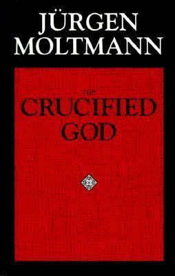 Crucified God The Cross of Christ As the Foundation and Criticism of Christian Theology