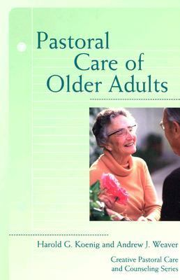 Pastoral Care of Older Adults Creative Pastoral Care and Counseling