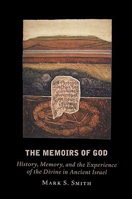Memoirs of God History, Memory, and the Experience of the Divine in Ancient Israel