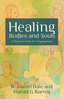 Healing Bodies and Souls A Practical Guide for Congregations