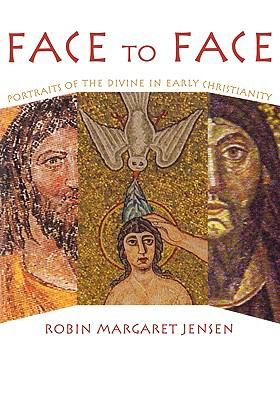 Face to Face Portaits of the Divine in Early Christianity