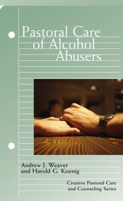 Pastoral Care of Alcohol Abusers (Creative Pastoral Care and Counseling)