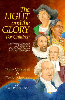 Light and the Glory for Children Discovering God's Plan for America from Christopher Columbus to George Washington