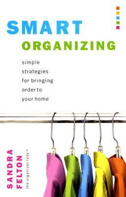 Smart Organizing Simple Strategies For Bringing Order To Your Home