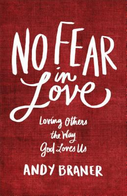No Fear in Love : Loving Others the Way God Loves Us