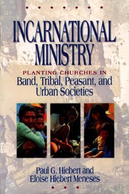 Incarnational Ministry Planting Churches in Band, Tribal, Peasant, and Urban Societies