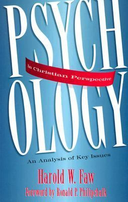 Psychology in Christian Perspective An Analysis of Key Issues