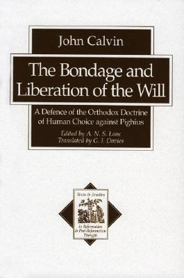 Bondage and Liberation of the Will A Defence of the Orthodox Doctrine of Human Choice Against Pighius