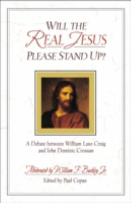 Will the Real Jesus Please Stand Up? A Debate Between William Lane Craig and John Dominic Crossan