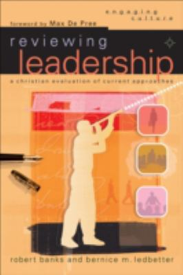 Reviewing Leadership A Christian Evaluation of Current Approaches