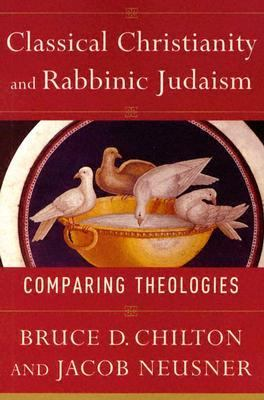 Classical Christianity And Rabbinic Judaism Comparing Theologies