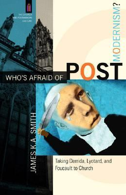 Who's Afraid of Postmodernism? Taking Derrida, Lyotard, And Foucault to Church