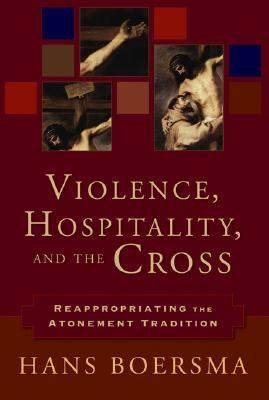 Violence, Hospitality, And the Cross Reappropriating the Atonement Tradition