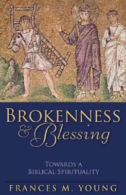 Brokenness and Blessing Towards a Biblical Spirituality