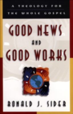 Good News and Good Works A Theology for the Whole Gospel